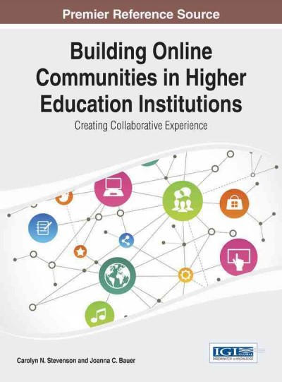 Building online communities in higher education institutions : creating collaborative experience /