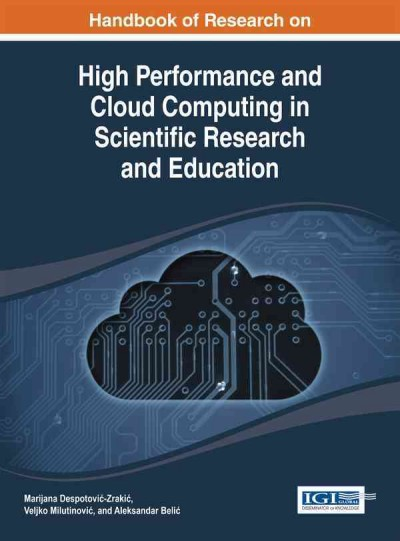 Handbook of research on high performance and cloud computing in scientific research and education /