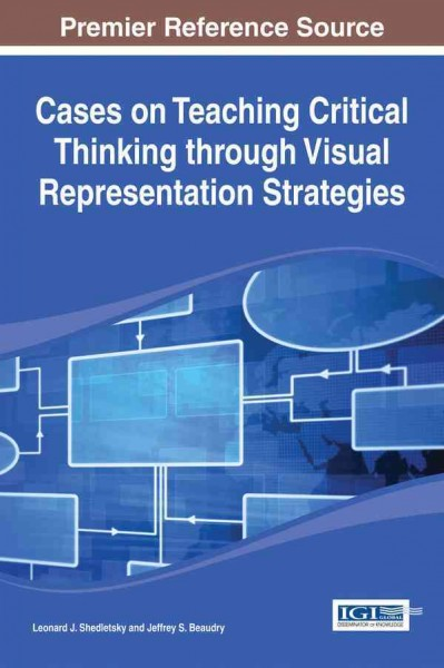 Cases on teaching critical thinking through visual representation strategies /