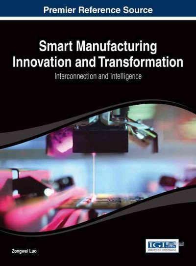 Smart manufacturing innovation and transformation : interconnection and intelligence /