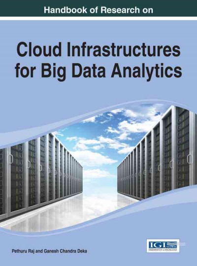 Handbook of research on cloud infrastructures for big data analytics /
