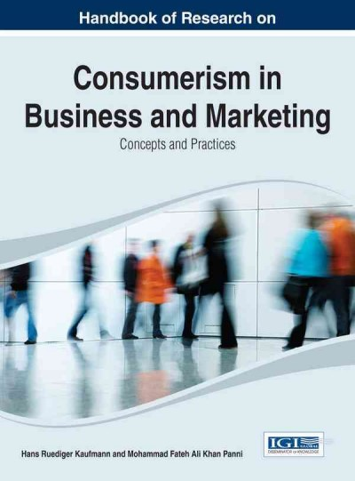 Handbook of research on consumerism in business and marketing : concepts and practices /