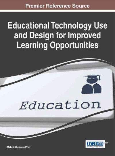 Educational technology use and design for improved learning opportunities /