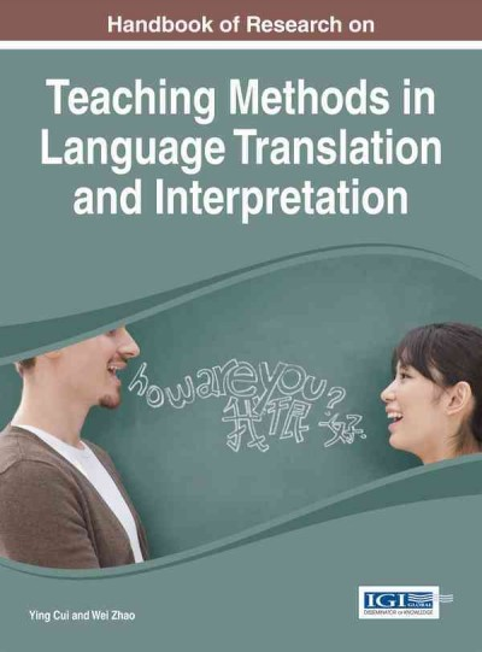 Handbook of research on teaching methods in language translation and interpretation /