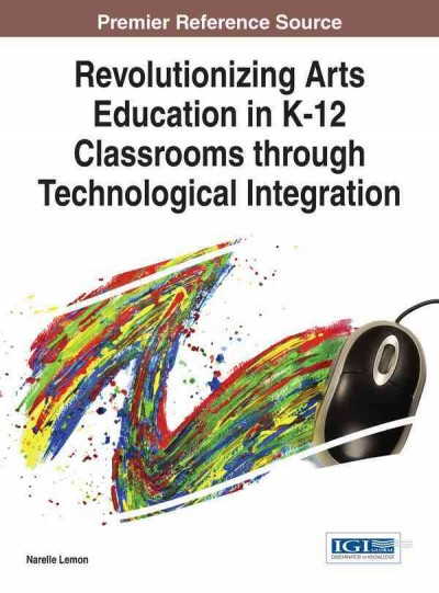 Revolutionizing arts education in K-12 classrooms through technological integration /