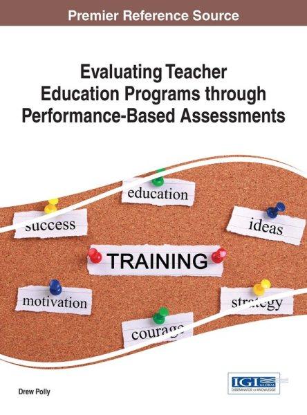 Evaluating teacher education programs through performance-based assessments /