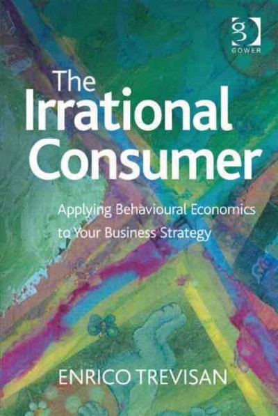 The irrational consumer : : applying behavioural economics to your business strategy