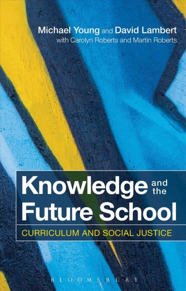 Knowledge and the future school : curriculum and social justice /