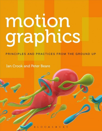 Motion graphics : : principles and practices from the ground up
