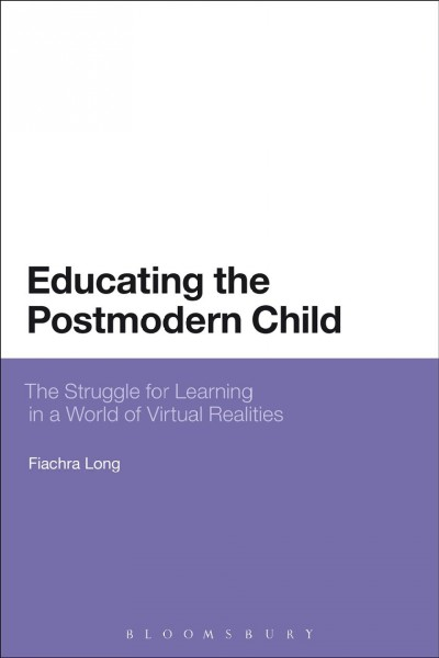 Educating the postmodern child : the struggle for learning in a world of virtual realities /