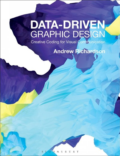 Data-driven graphic design : : creative coding for visual communication