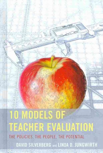 10 models of teacher evaluation : the policies, the people, the potential /