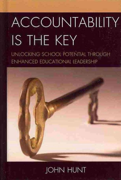 Accountability is the key : unlocking school potential through enhanced educational leadership /