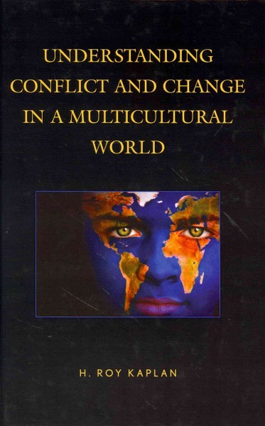 Understanding conflict and change in a multicultural world /