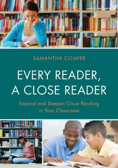 Every reader, a close reader : expand and deepen close reading in your classroom /