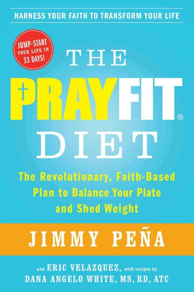 The prayfit diet : : the revolutionary- faith-based plan to balance your plate and shed weight