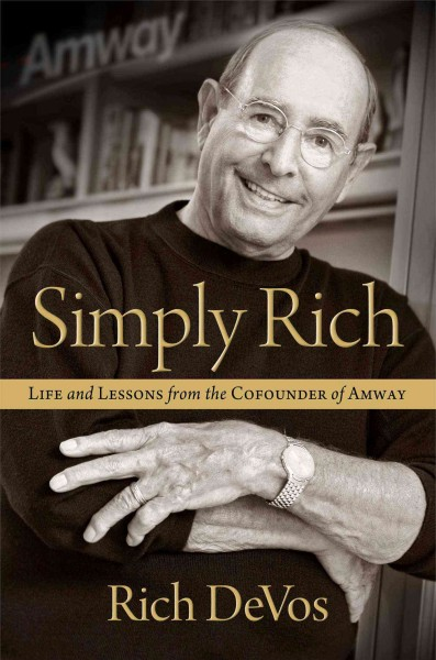 Simply rich : : life and lessons from the cofounder of Amway : a memoir