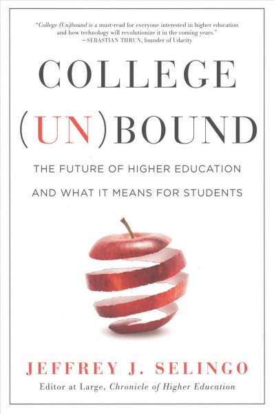 College (un)bound : the future of higher education and what it means for students /