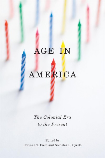Age in America : the colonial era to the present /