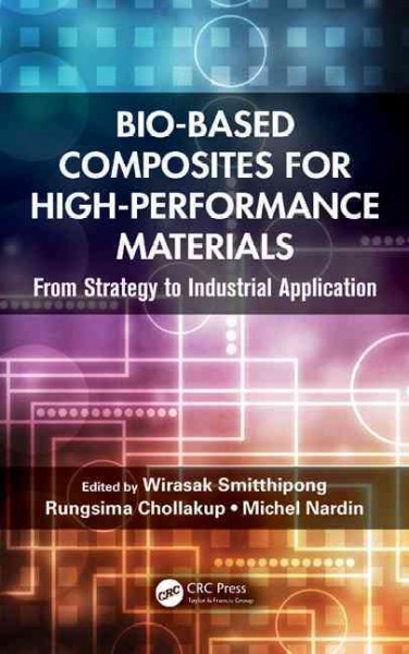 Bio-based composites for high-performance materials : from strategy to industrial application /