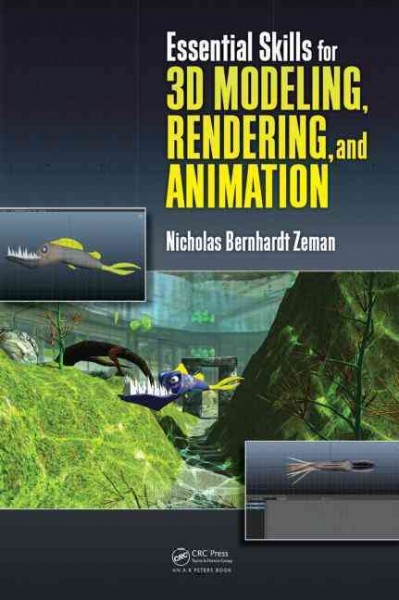 Essential skills for 3D modeling, rendering, and animation /