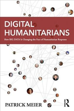 Digital humanitarians : how big data is changing the face of humanitarian response /