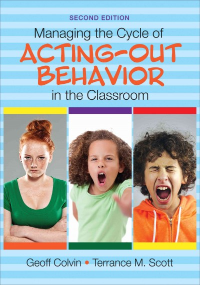 Managing the cycle of acting-out behavior in the classroom /