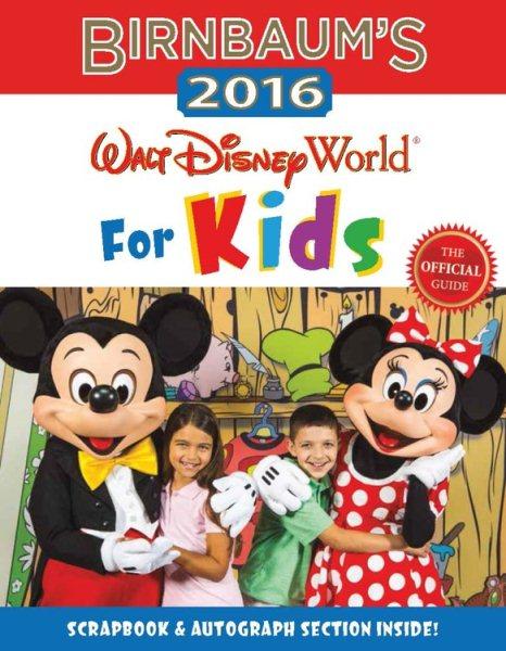 Birnbaum's 2016 Walt Disney World for Kids