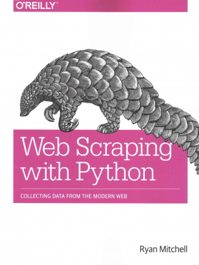 Web scraping with Python : : collecting data from the modern web