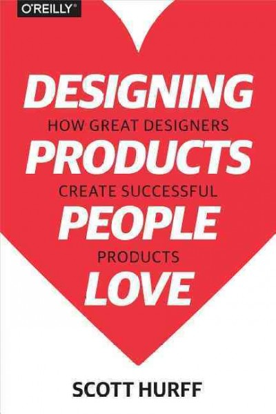 Designing products people love : how great designers create successful products /