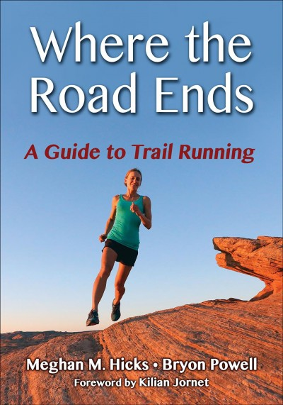 Where the road ends : a guide to trail running