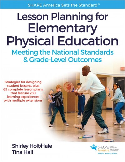 Lesson planning for elementary physical education : meeting the national standards & grade-level outcomes /
