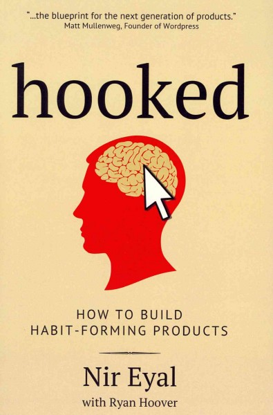 Hooked : how to build habit-forming products /