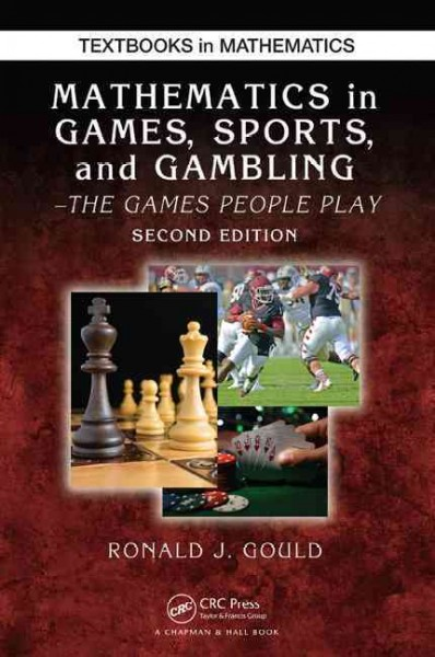 Mathematics in games- sports- and gambling : : the games people play