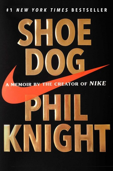 Shoe dog : : a memoir by the creator of Nike
