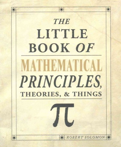 The little book of mathematical principles, theories, & things /