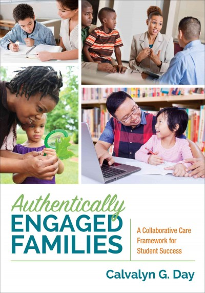Authentically engaged families : a collaborative care framework for student success /