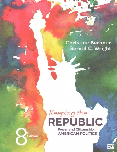 Keeping the Republic; Power and Citizenship in American Politics