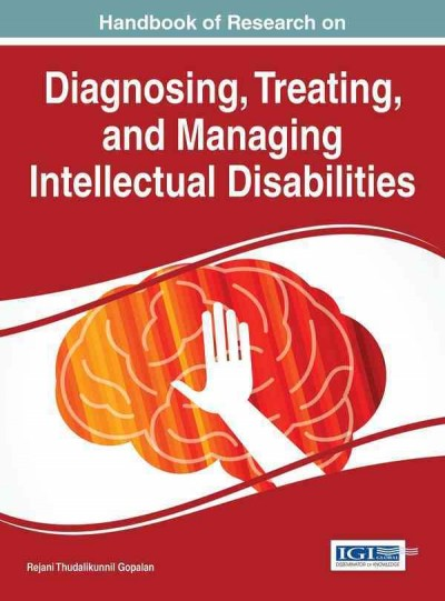 Handbook of research on diagnosing, treating, and managing intellectual disabilities /