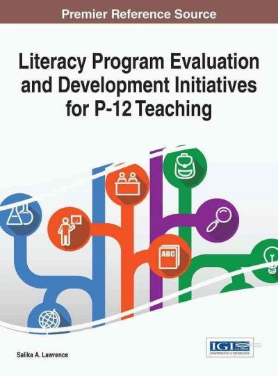 Literacy program evaluation and development initiatives for P-12 teaching /
