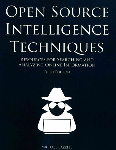 Open source intelligence techniques : : resources for searching and analyzing online information