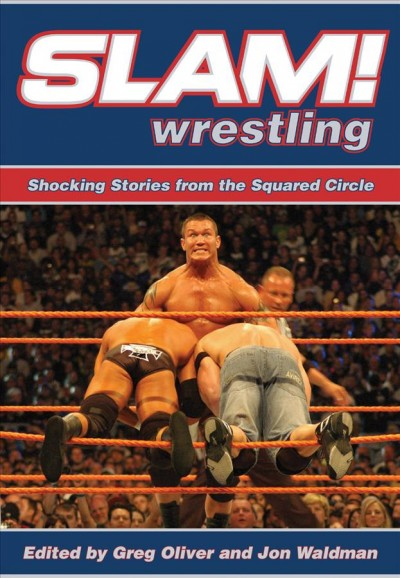 Slam! wrestling : shocking stories from the squared circle /
