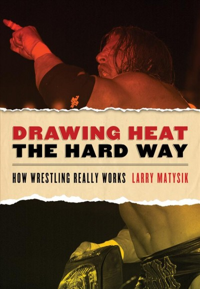 Drawing heat the hard way : how wrestling really works /