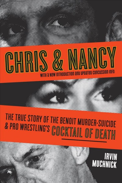 Chris & Nancy : the true story of the Benoit murder-suicide & pro wrestling