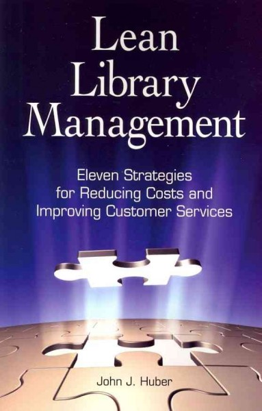 Lean library management : : eleven strategies for reducing costs and improving customer services