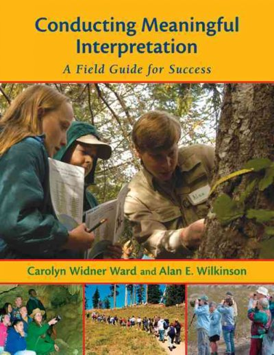 Conducting meaningful interpretation : a field guide for success