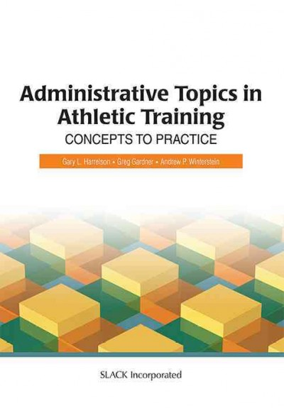 Administrative topics in athletic training : concepts to practice /