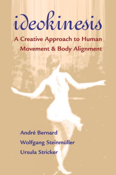 Ideokinesis : a creative approach to human movement & body alignment /