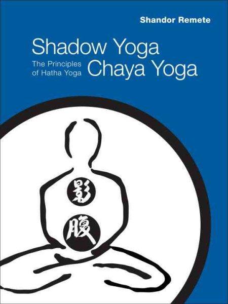Shadow yoga, Chaya yoga : the principles of Hatha yoga /