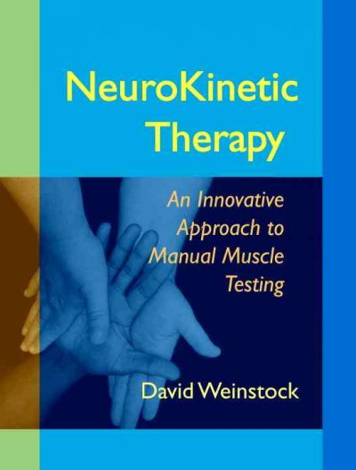 NeuroKinetic therapy : an innovative approach to manual muscle testing /